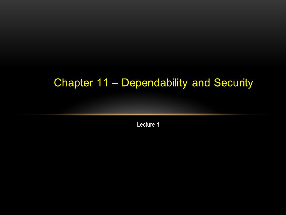 Lecture 1 Chapter 11 – Dependability and Security