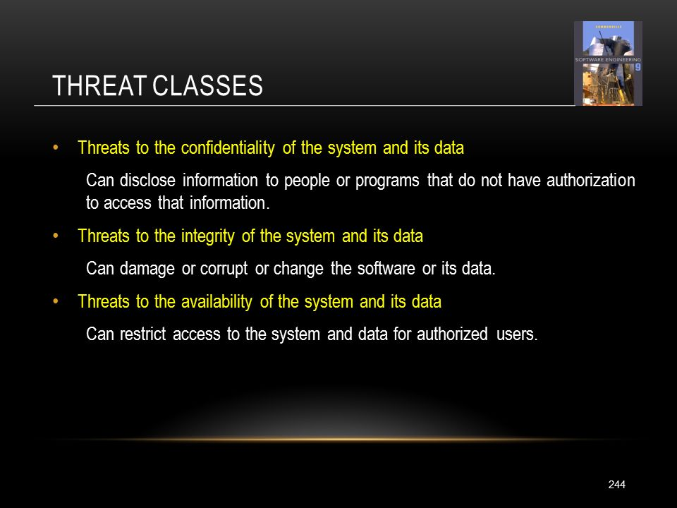 THREAT CLASSES 244 Threats to the confidentiality of the system and its data Can disclose information to people or programs that do not have authorization to access that information.