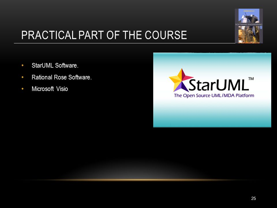 PRACTICAL PART OF THE COURSE 25 StarUML Software. Rational Rose Software. Microsoft Visio