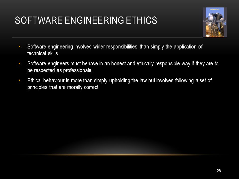 SOFTWARE ENGINEERING ETHICS Software engineering involves wider responsibilities than simply the application of technical skills.