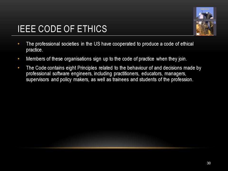 IEEE CODE OF ETHICS The professional societies in the US have cooperated to produce a code of ethical practice.