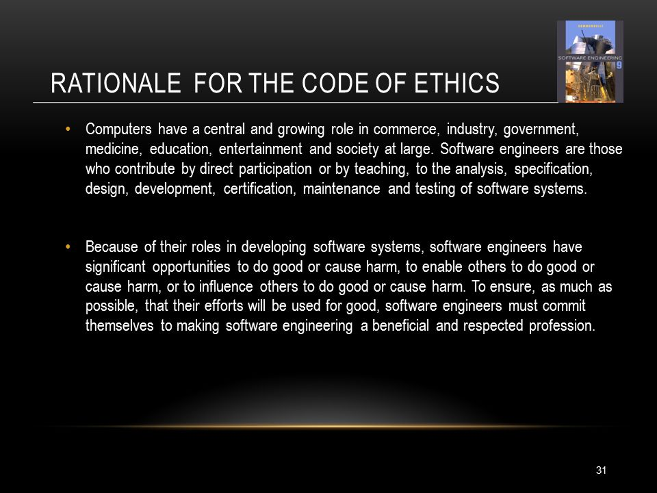 RATIONALE FOR THE CODE OF ETHICS 31 Computers have a central and growing role in commerce, industry, government, medicine, education, entertainment and society at large.
