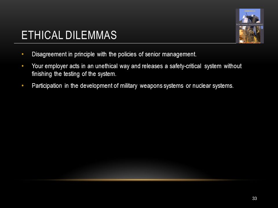 ETHICAL DILEMMAS Disagreement in principle with the policies of senior management.