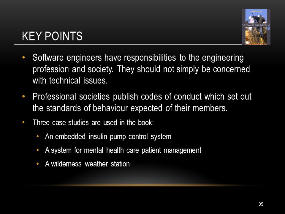 KEY POINTS Software engineers have responsibilities to the engineering profession and society.