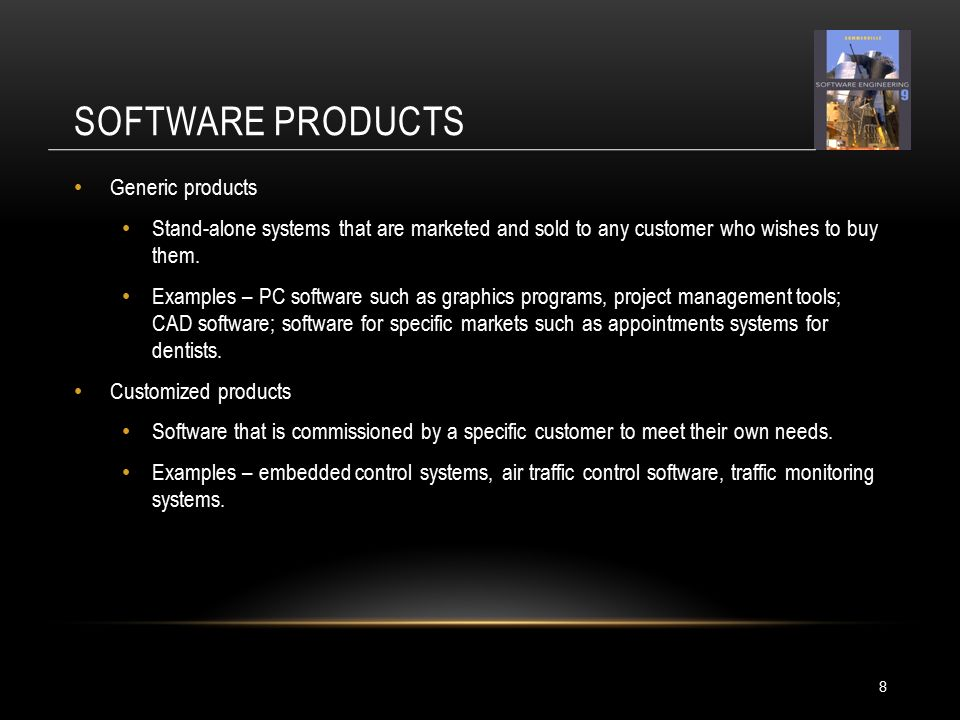SOFTWARE PRODUCTS 8 Generic products Stand-alone systems that are marketed and sold to any customer who wishes to buy them.