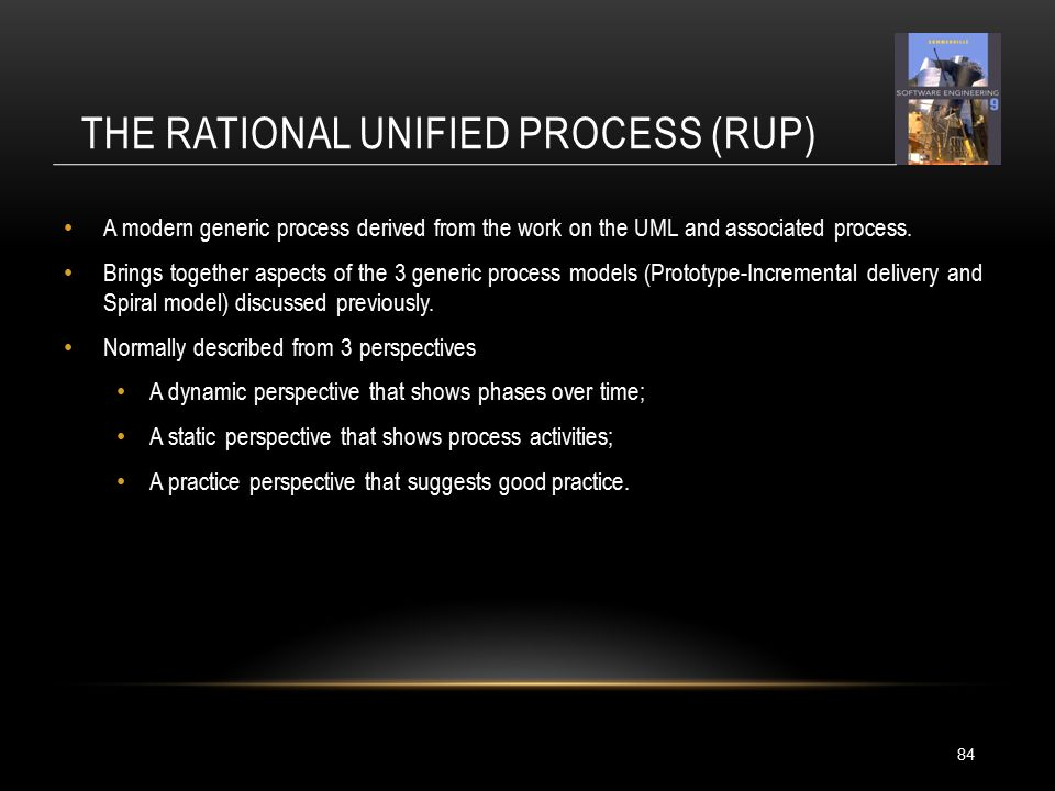 THE RATIONAL UNIFIED PROCESS (RUP) A modern generic process derived from the work on the UML and associated process.