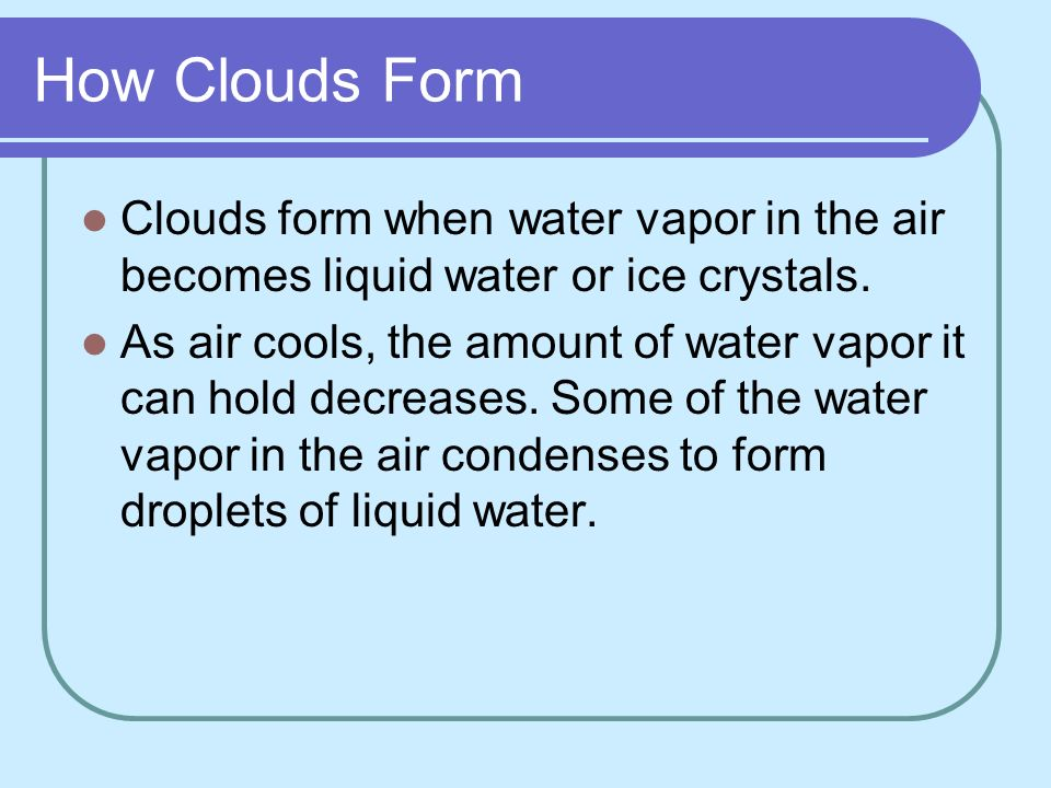 clouds. how clouds form clouds form when water vapor in the air