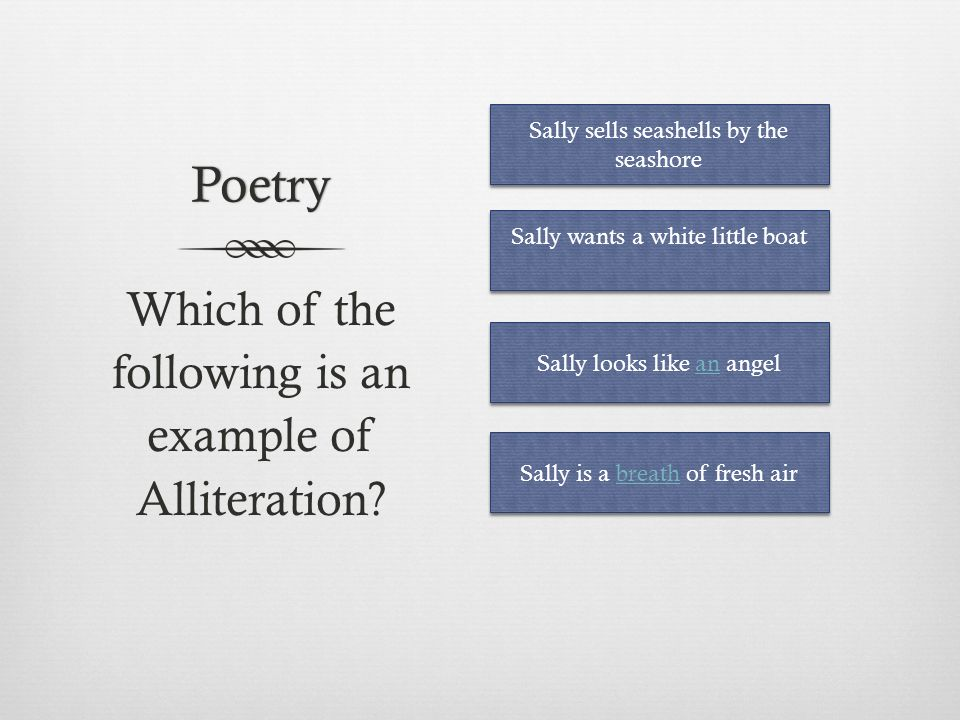 Poetry Which Of The Following Is An Example Of Alliteration Sally Sells Seashells By The Seashore Sally Sells Seashells By The Seashore Sally Wants Ppt Download