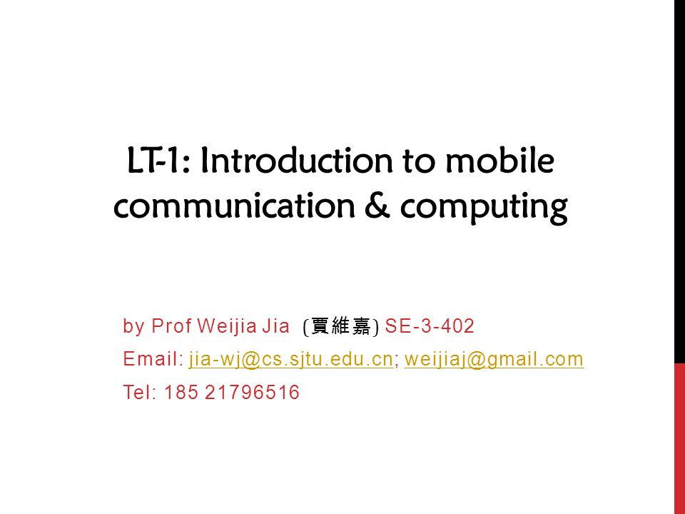 LT-1: Introduction to mobile communication & computing by Prof Weijia Jia ( 賈維嘉 ) SE Tel: