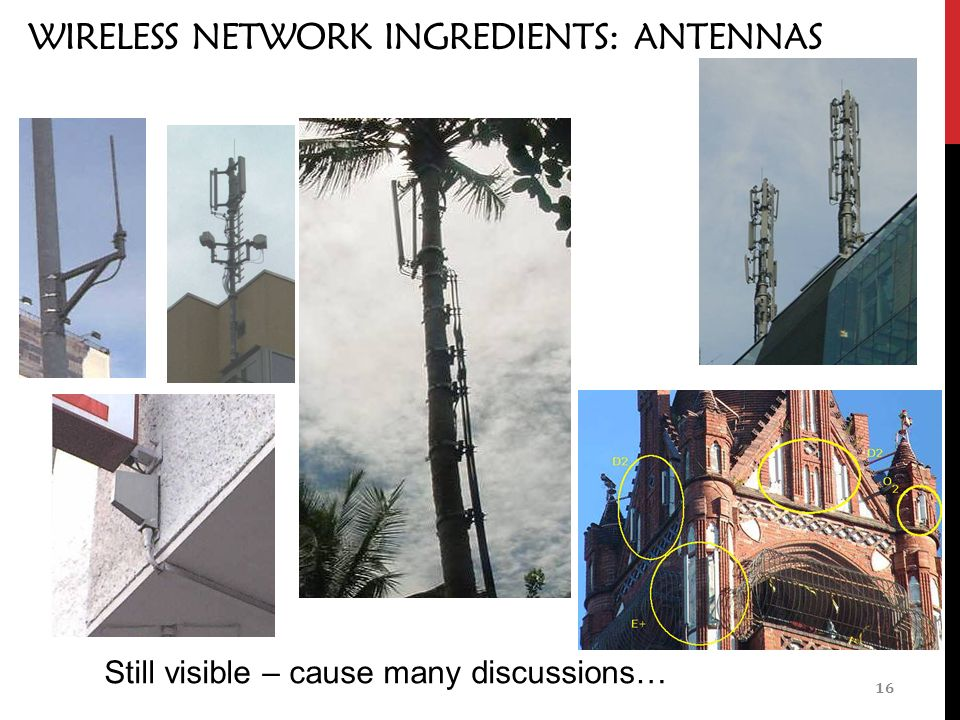WIRELESS NETWORK INGREDIENTS: ANTENNAS 16 Still visible – cause many discussions…