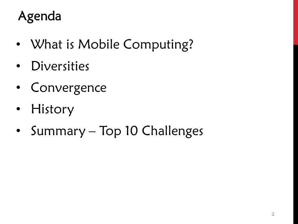 Agenda What is Mobile Computing Diversities Convergence History Summary – Top 10 Challenges 2