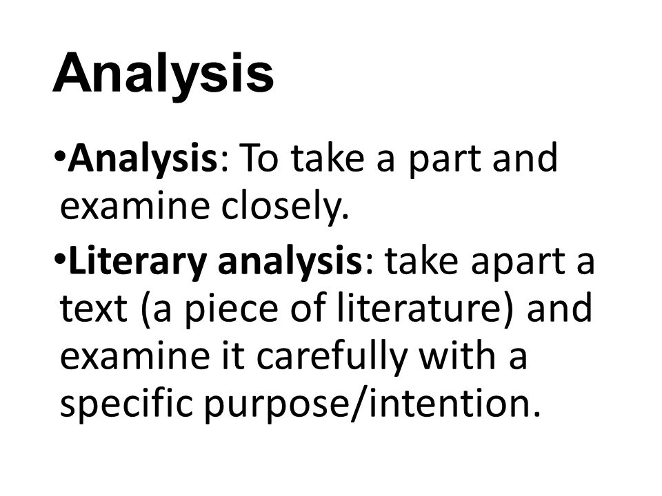 Analysis Analysis: To take a part and examine closely.