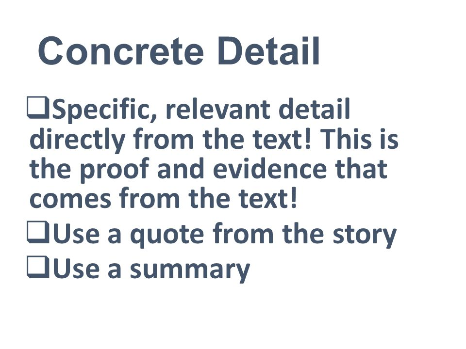 Concrete Detail  Specific, relevant detail directly from the text.