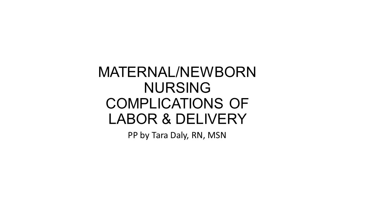 Maternalnewborn Nursing Complications Of Labor Delivery Pp By