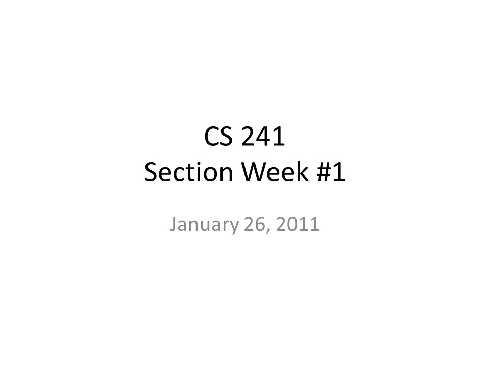 CS 241 Section Week #1 January 26, Topics This Section HW #1