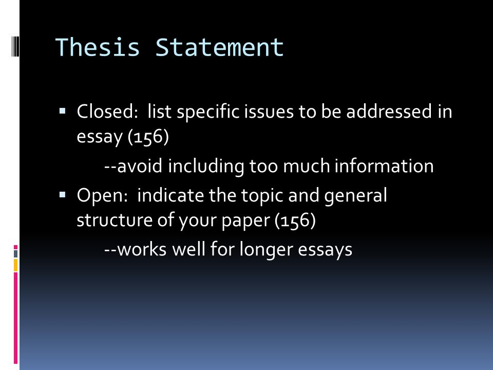 informative synthesis  purpose to convey information through   thesis statement  closed list specific issues to be addressed in essay   avoid including too much information  open indicate the topic and