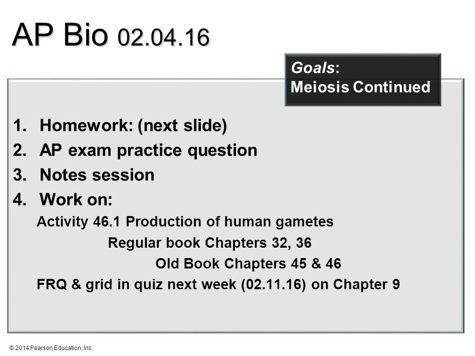 2014 Pearson Education, Inc  AP Bio Homework: (next slide) 2