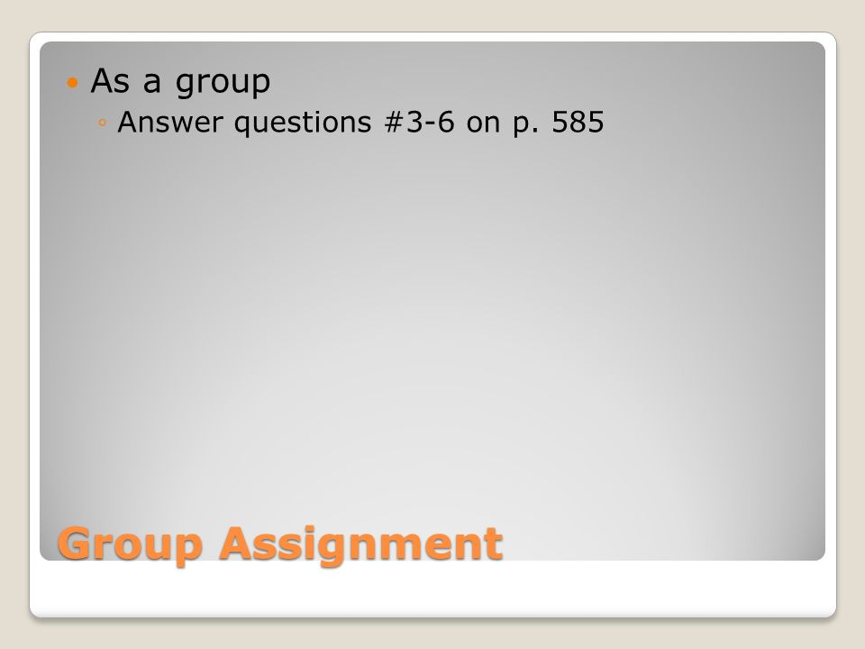 Group Assignment As a group ◦Answer questions #3-6 on p. 585