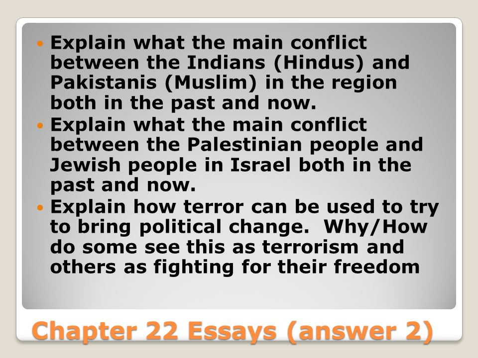 Chapter 22 Essays (answer 2) Explain what the main conflict between the Indians (Hindus) and Pakistanis (Muslim) in the region both in the past and now.