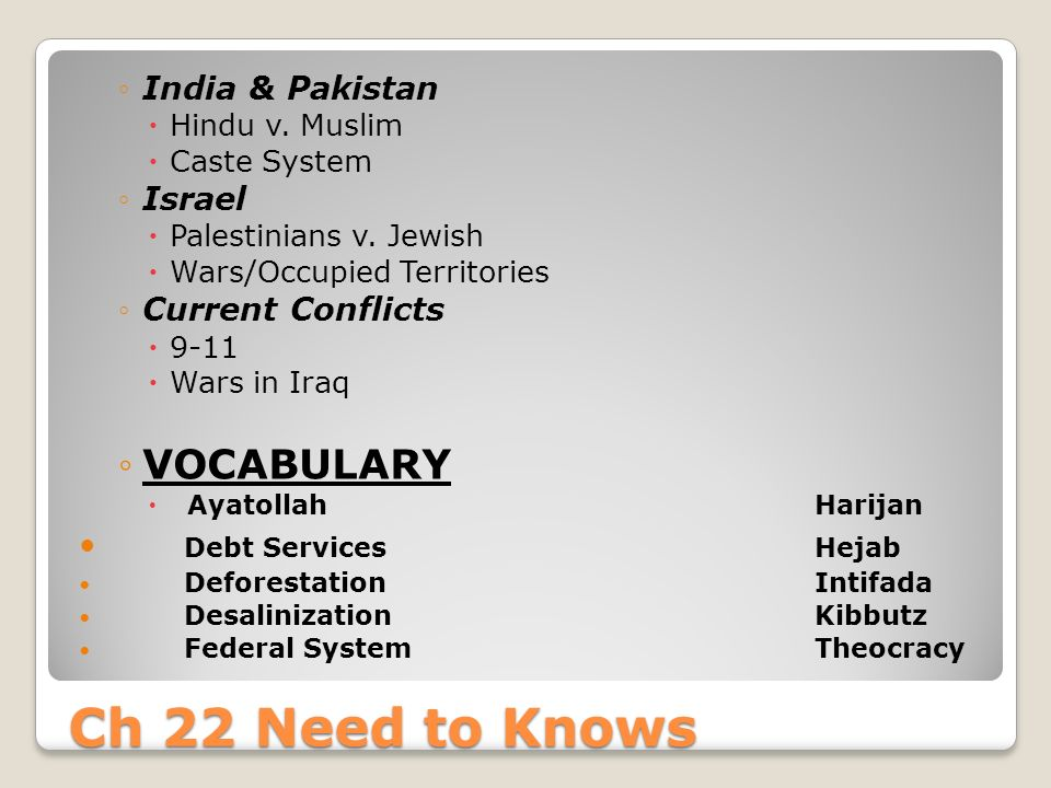 Ch 22 Need to Knows ◦India & Pakistan  Hindu v. Muslim  Caste System ◦Israel  Palestinians v.