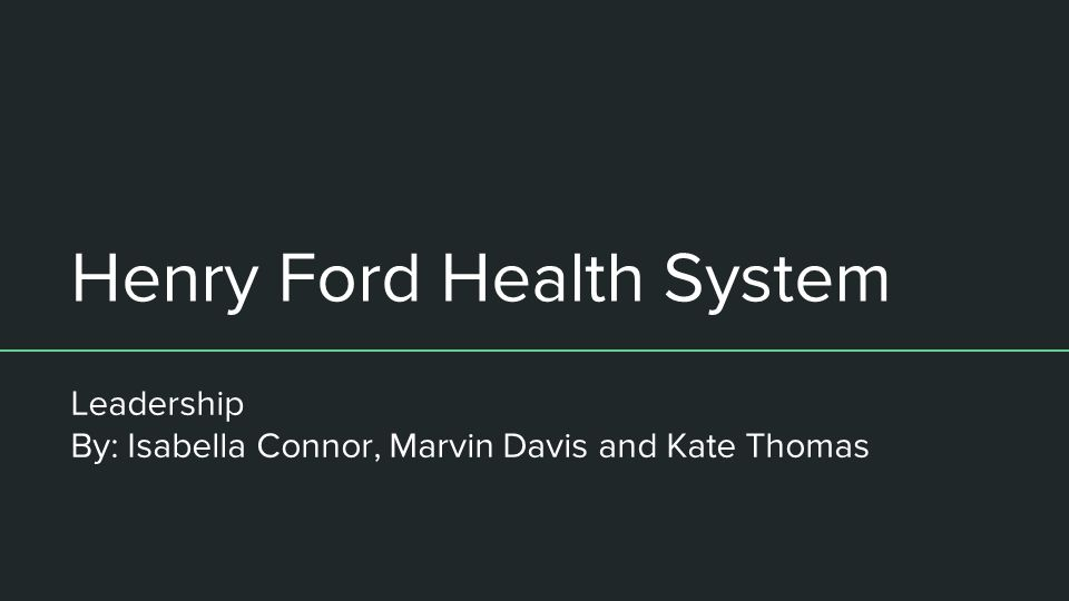 Henry Ford Health System Leadership By: Isabella Connor