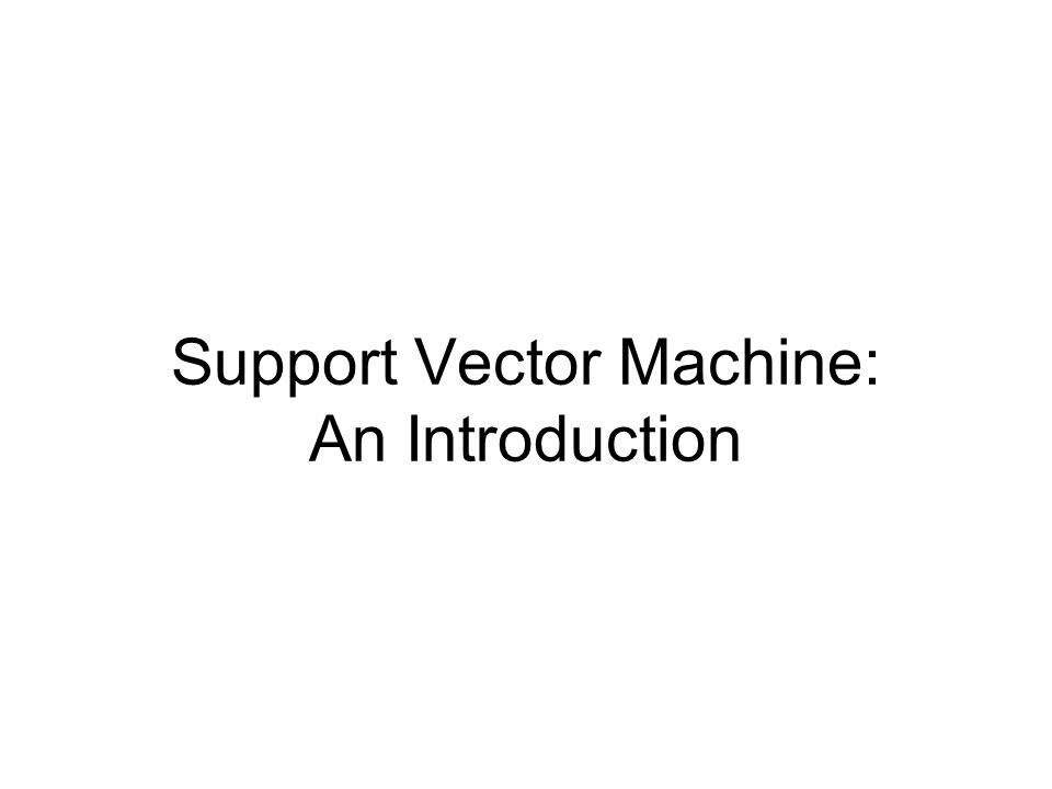 Support Vector Machine: An Introduction  (C) by Yu Hen Hu 2 Linear