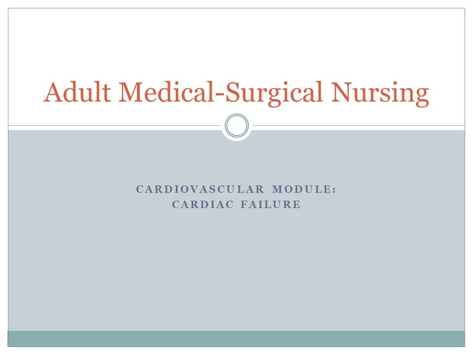CARDIOVASCULAR MODULE: CARDIAC FAILURE Adult Medical
