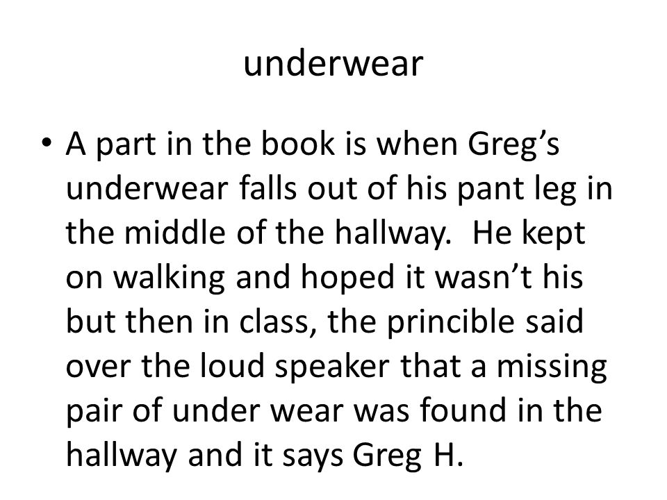 Diary Of A Wimpy Kid The Last Straw Underwear A Part In The Book Is When Greg S Underwear Falls Out Of His Pant Leg In The Middle Of The Hallway Ppt
