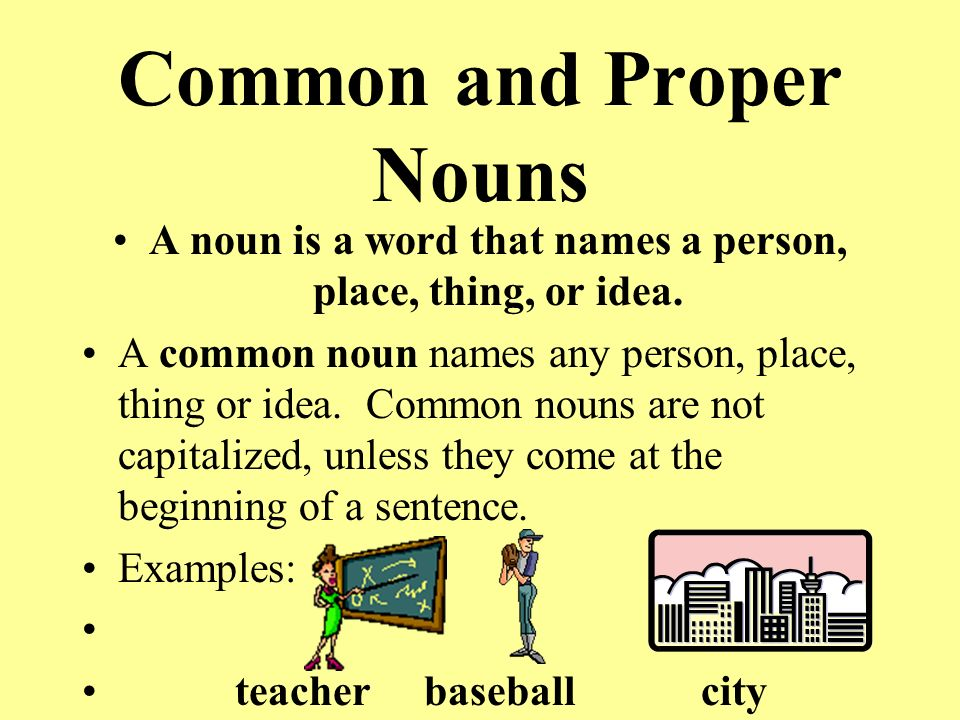common and proper nouns a noun is a word that names a person, place