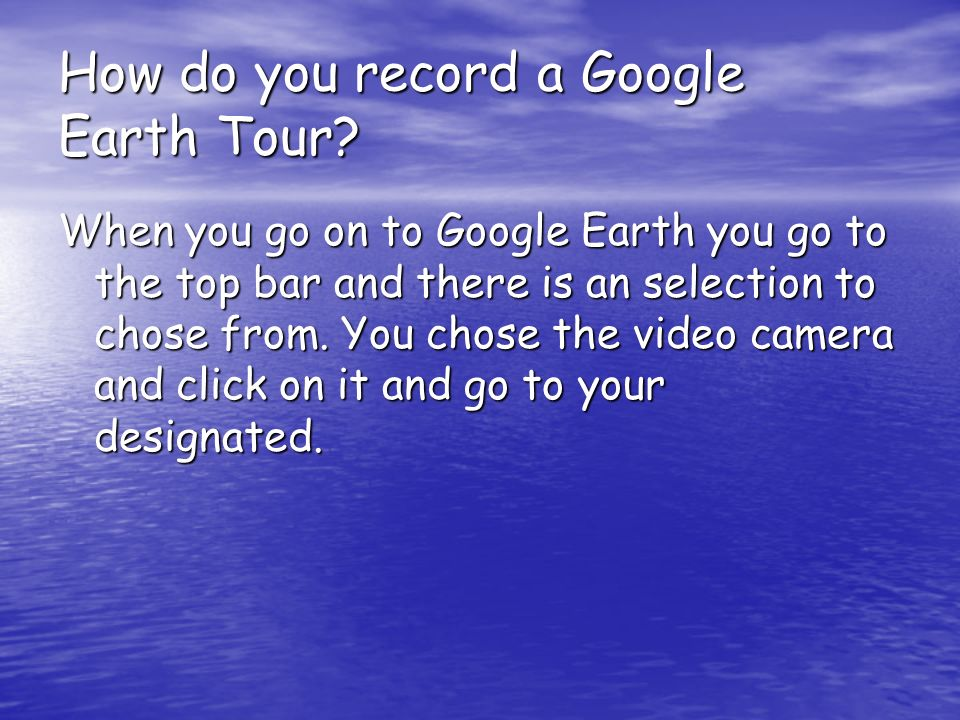 How do you record a Google Earth Tour.
