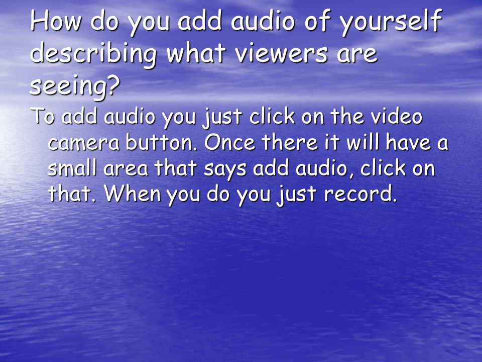 How do you add audio of yourself describing what viewers are seeing.