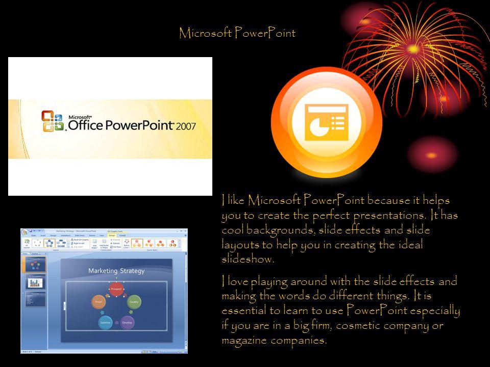 Microsoft PowerPoint I like Microsoft PowerPoint because it
