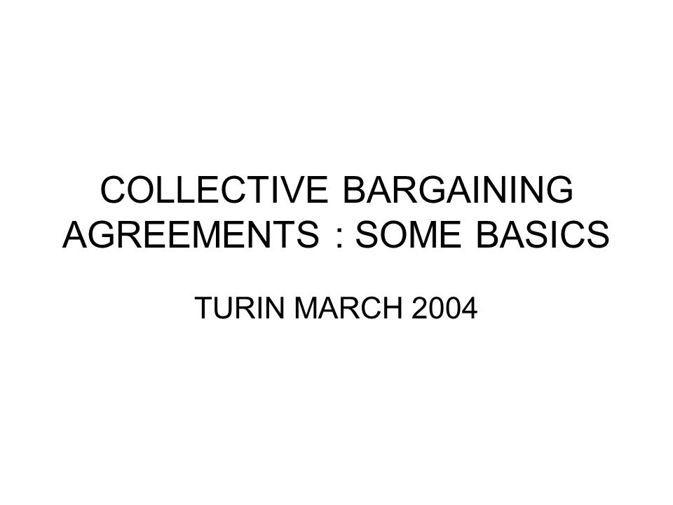 Collective Bargaining Agreements Some Basics Turin March Ppt Download