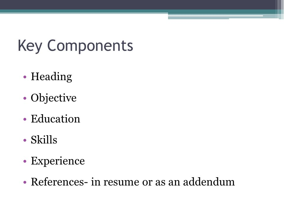 3 key components heading objective education skills experience references in resume or as an addendum