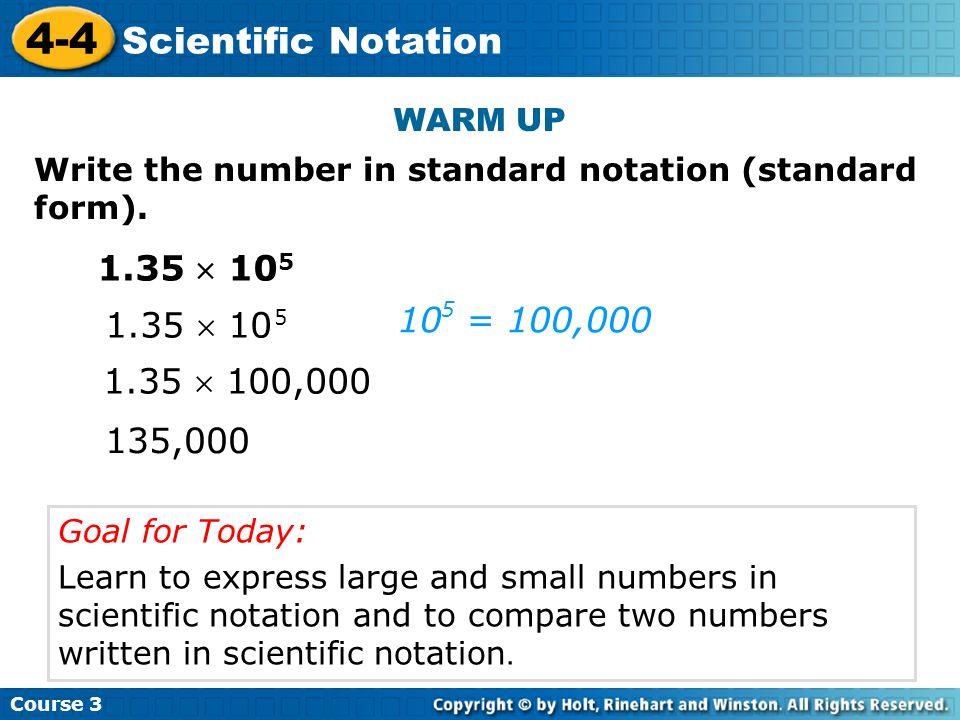 Course Scientific Notation 135,  100,   = 100,000 5 WARM UP ...