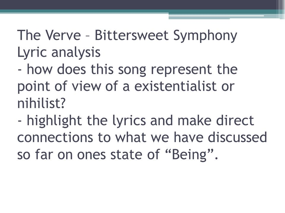 analysis argumentative essay of song bittersweet symphony Sample essay though the world seems to be evolving, the persona seems to be satisfied in his natural state as thus, he says,  i am satisfied, i see, dance, laugh, sing (40) he cherishes and values the connection between himself and nature he also likens several aspects of nature to the human beings.