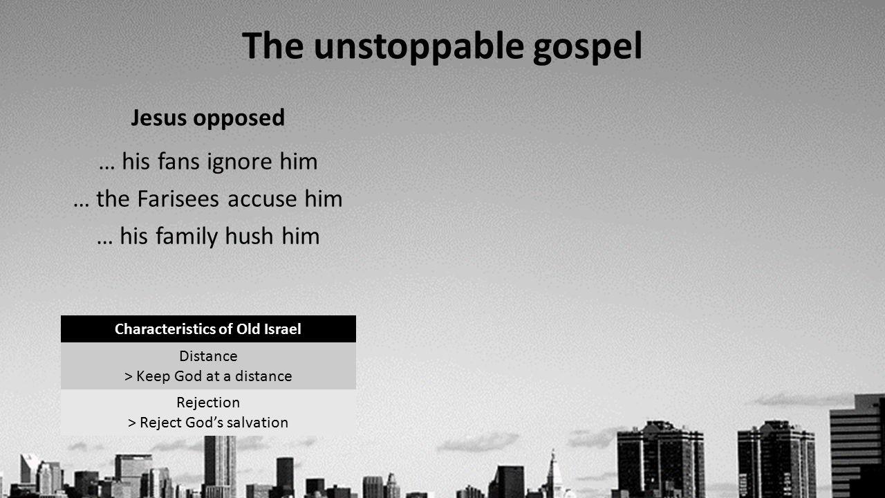 The unstoppable gospel  Jesus opposed The unstoppable gospel