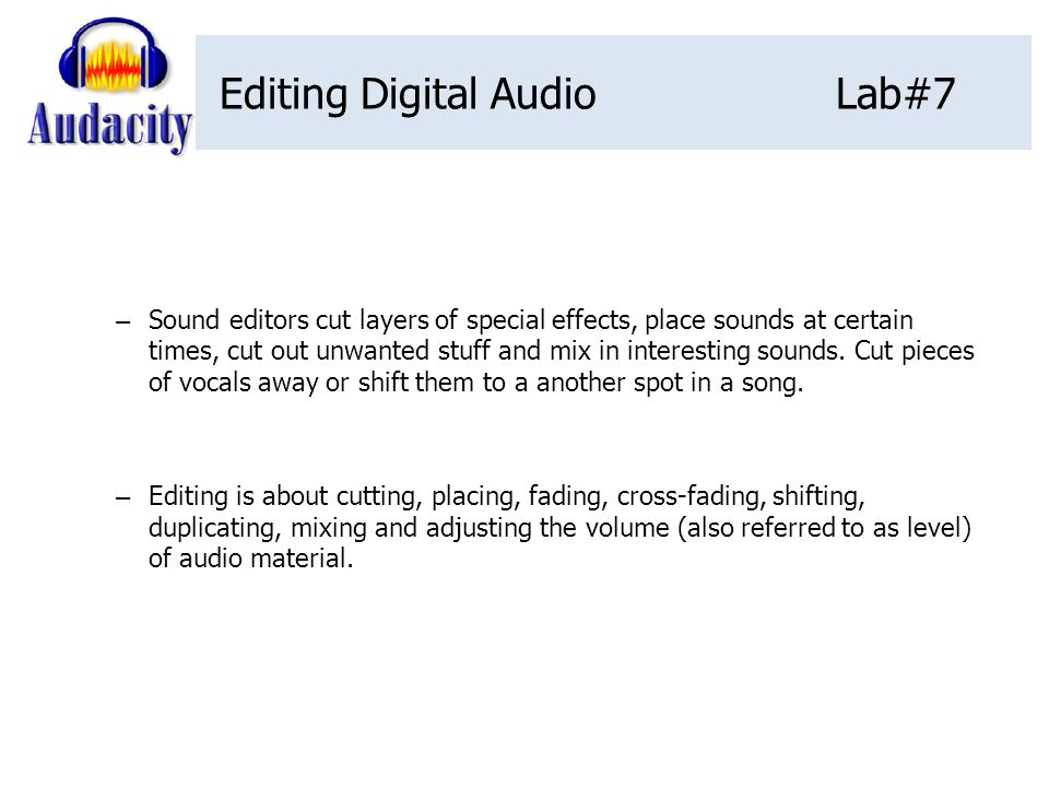 Editing Digital AudioLab#7 Audacity is a free, easy-to-use