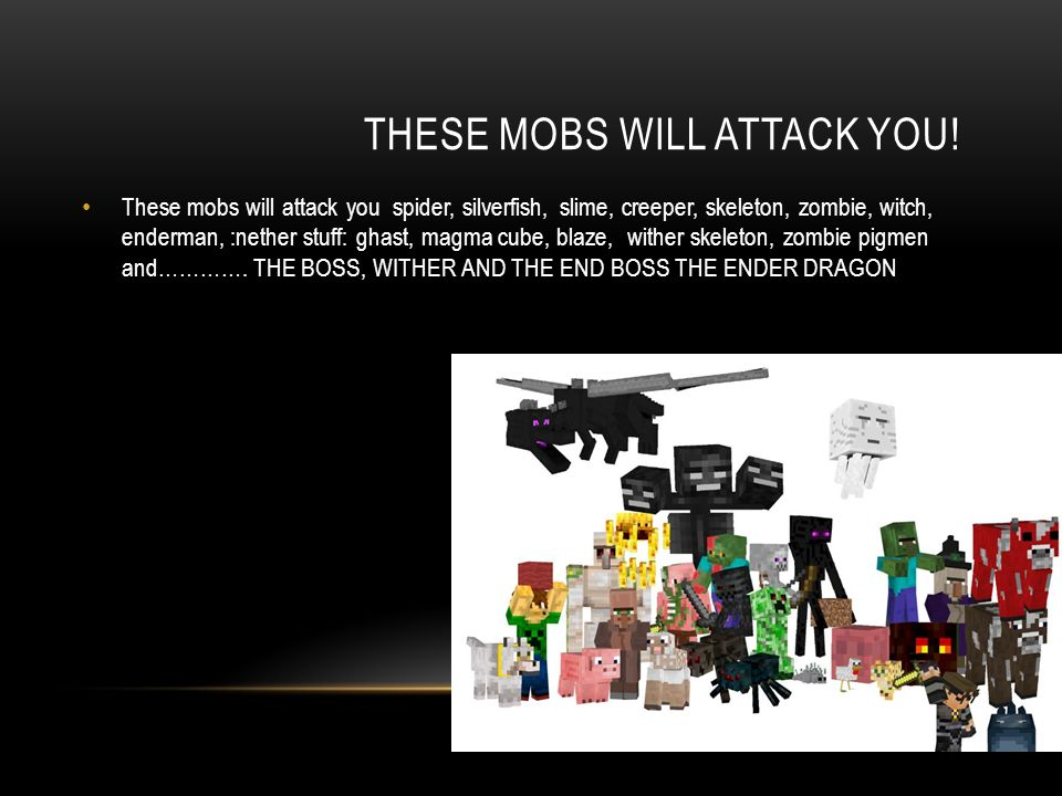 By Addy WELCOME TO MINECRAFT!  THESE MOBS WILL ATTACK YOU
