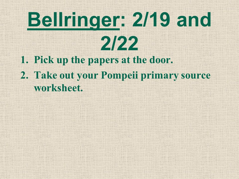 Bellringer: 2/19 and 2/22 1.Pick up the papers at the door. 2.Take ...