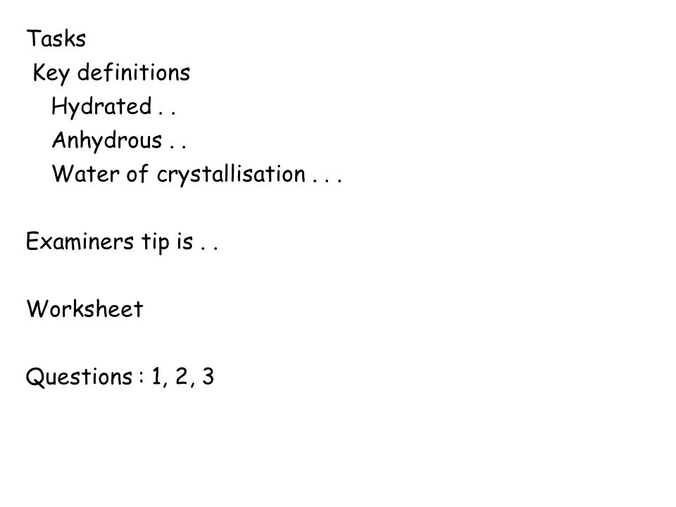 Water of Crystallisation  Explain the terms: anhydrous, hydrated ...