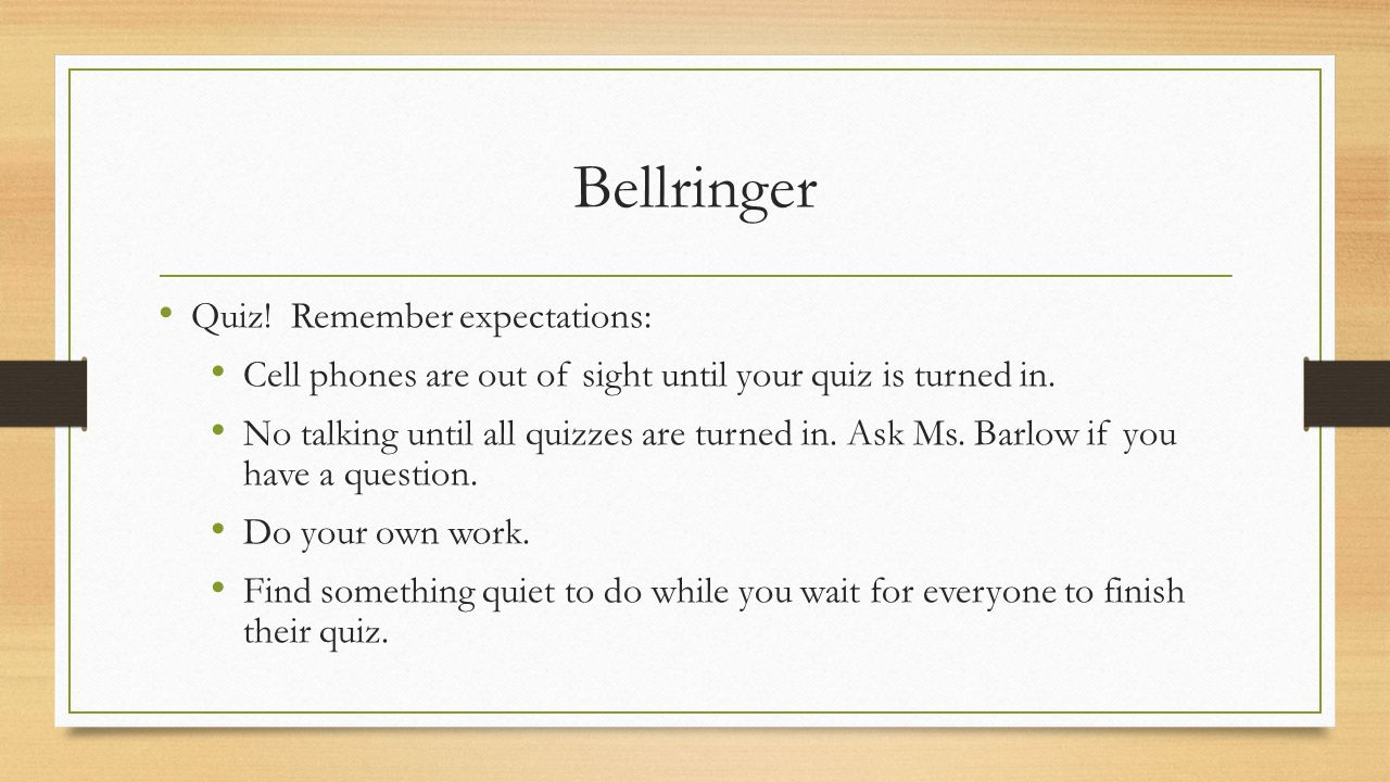 Bellringer Quiz. Remember Expectations: Cell Phones Are Out Of Sight Until  Your Quiz Is