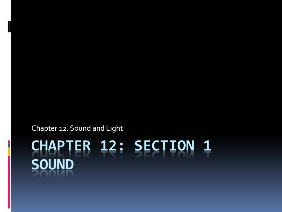 Chapter 12: Sound and Light  Goals/Objectives  After