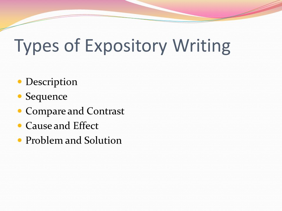Several Different Kinds What Is Expository Writing A Type Of Oral   Types Of Expository Writing Description Sequence Compare And Contrast  Cause And Effect Problem And Solution