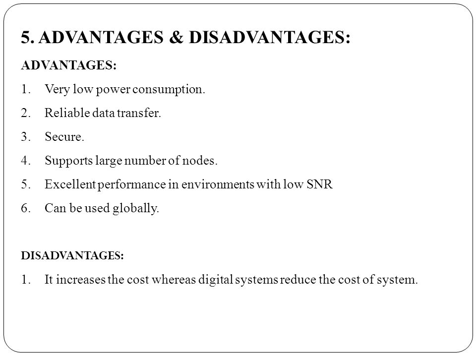 5. ADVANTAGES & DISADVANTAGES: ADVANTAGES: 1.Very low power consumption.