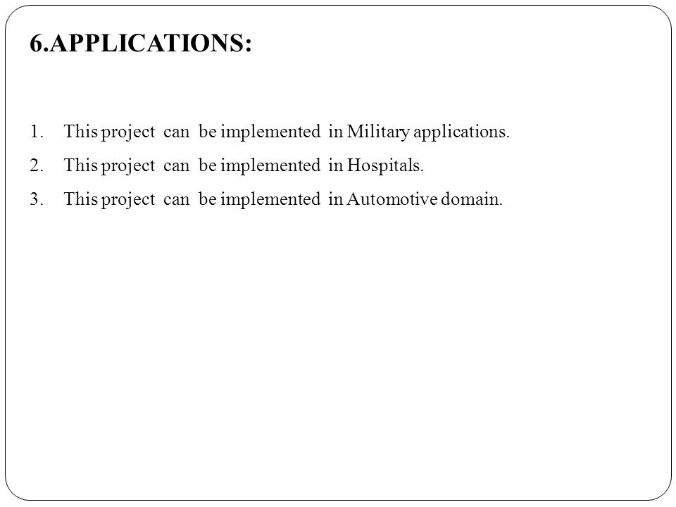 6.APPLICATIONS: 1.This project can be implemented in Military applications.