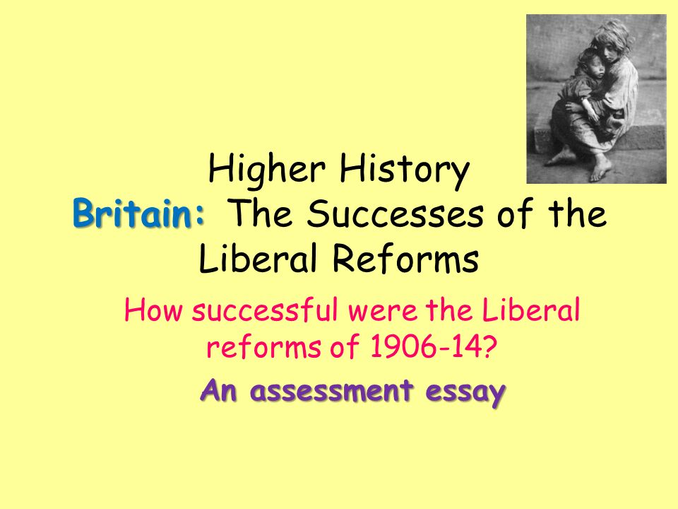 English Essay Book Britain Higher History Britain The Successes Of The Liberal Reforms How  Successful Were The Poverty Essay Thesis also Abraham Lincoln Essay Paper Britain Higher History Britain The Successes Of The Liberal  Compare And Contrast Essay Topics For High School