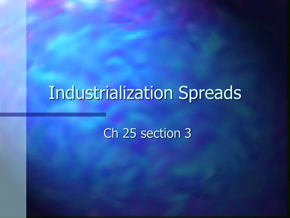 industrialization spreads ch 25 section 3 great britain wants to rh slideplayer com
