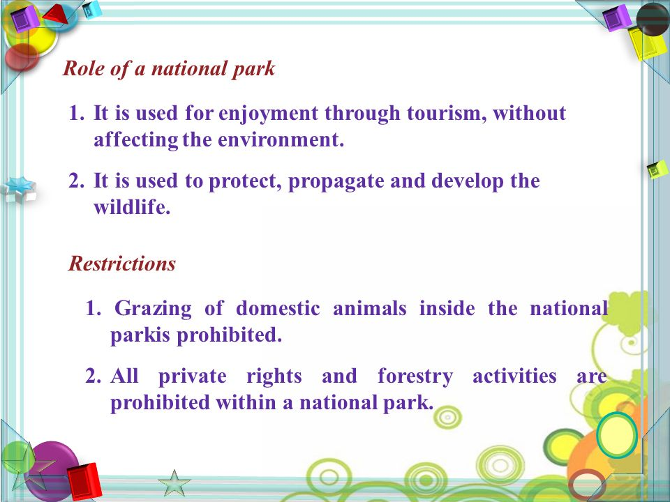 Role of a national park 1.It is used for enjoyment through tourism, without affecting the environment.