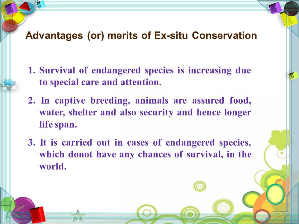 Advantages (or) merits of Ex-situ Conservation 1.
